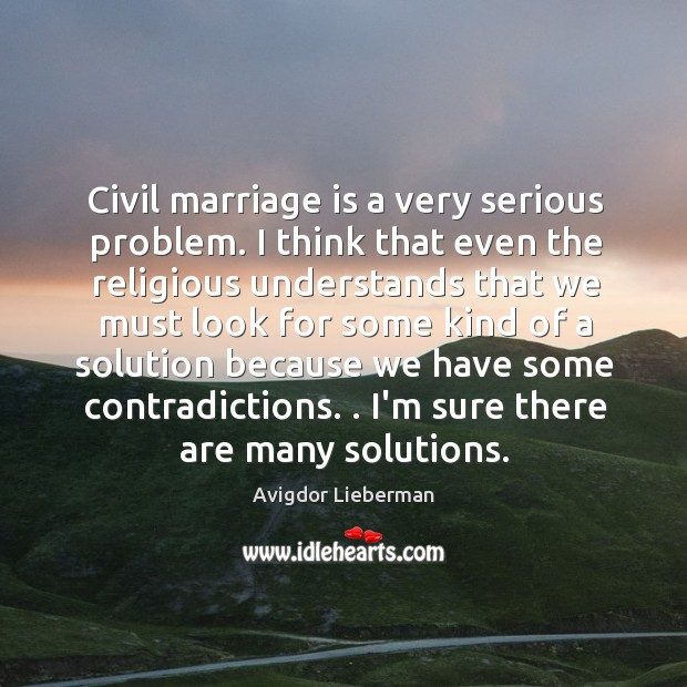 Civil marriage is a very serious problem. I think that even the Image