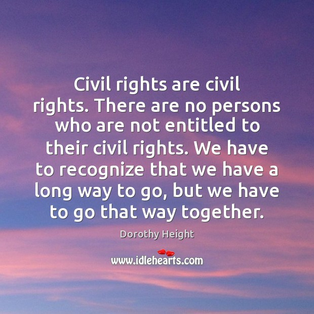 Civil rights are civil rights. There are no persons who are not Dorothy Height Picture Quote