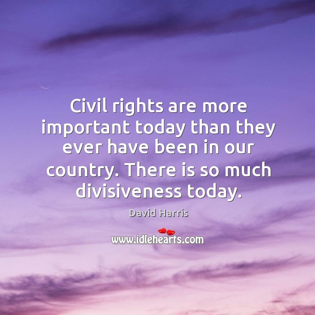 Civil rights are more important today than they ever have been in our country. Image