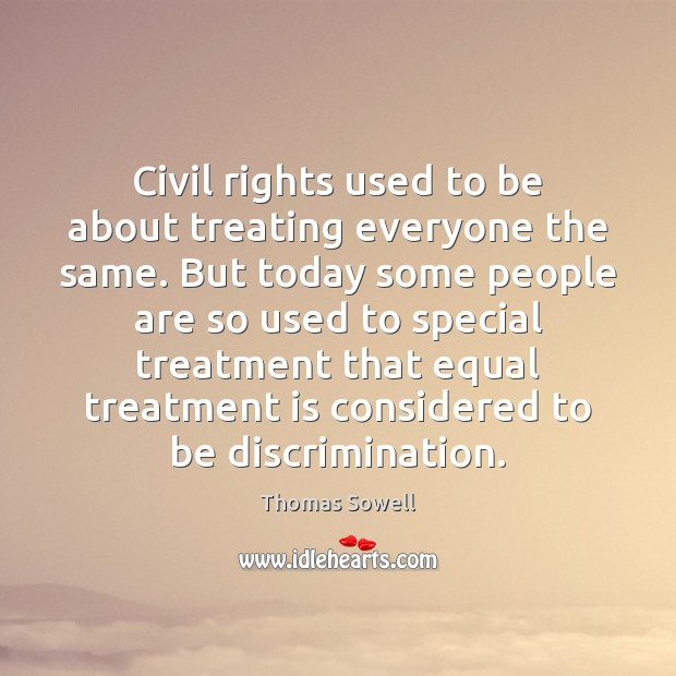 Civil rights used to be about treating everyone the same. But today Thomas Sowell Picture Quote
