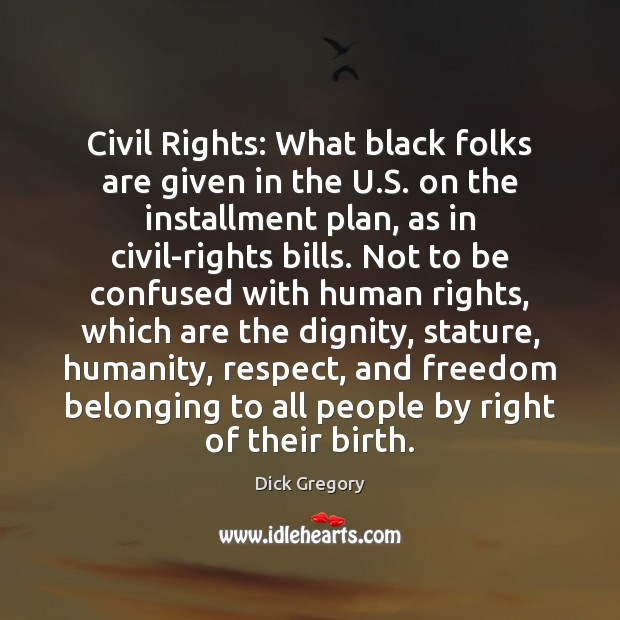 Civil Rights: What black folks are given in the U.S. on Dick Gregory Picture Quote