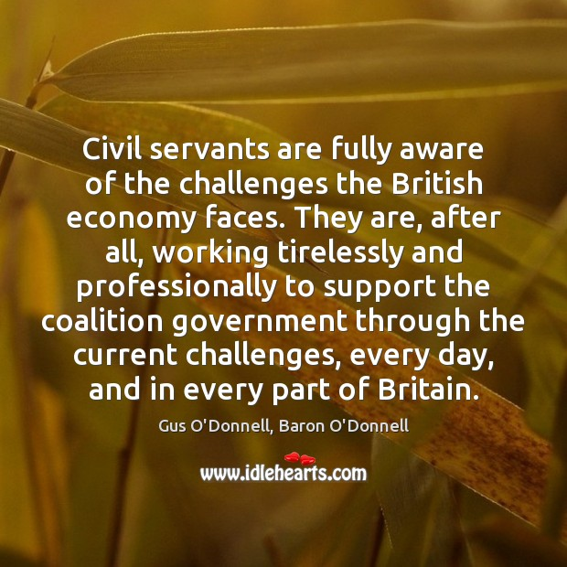 Civil servants are fully aware of the challenges the British economy faces. Economy Quotes Image