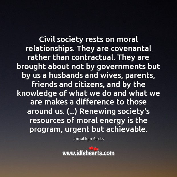 Civil society rests on moral relationships. They are covenantal rather than contractual. Jonathan Sacks Picture Quote