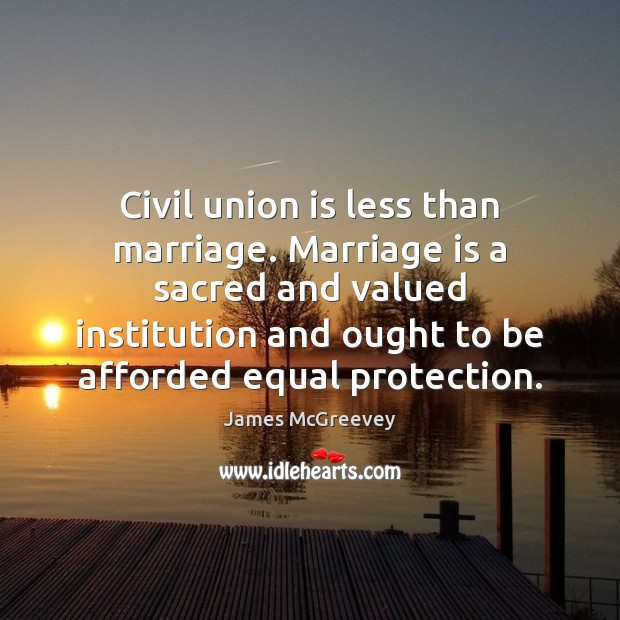 Civil union is less than marriage. Marriage is a sacred and valued Union Quotes Image