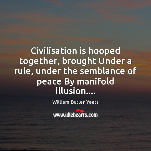 Civilisation is hooped together, brought Under a rule, under the semblance of Image