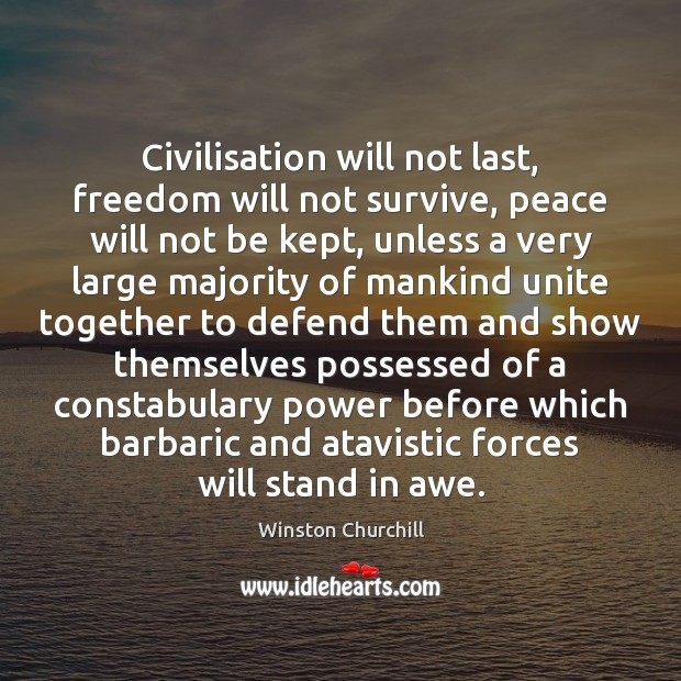 Image, Civilisation will not last, freedom will not survive, peace will not be