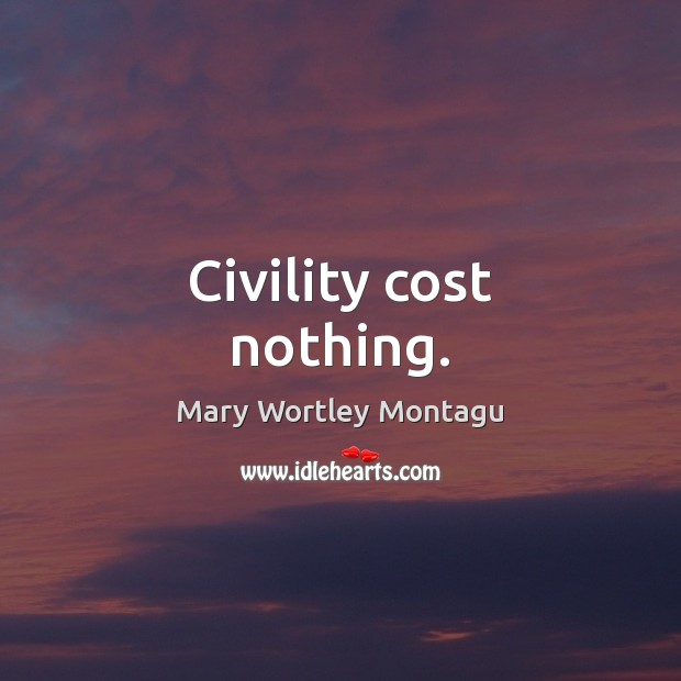 Civility cost nothing. Mary Wortley Montagu Picture Quote
