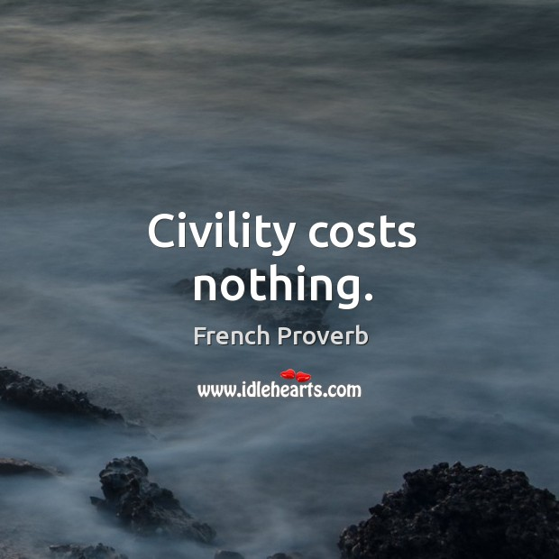 Civility costs nothing. French Proverbs Image