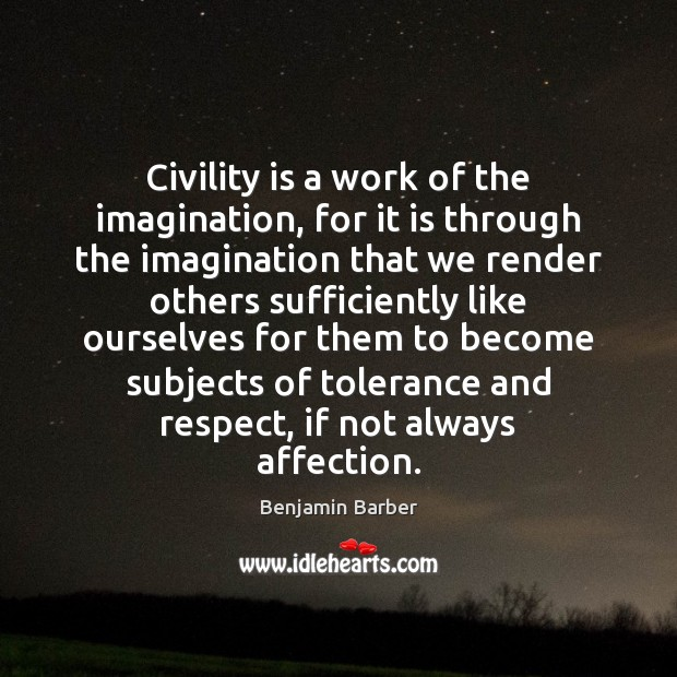 Image, Civility is a work of the imagination, for it is through the