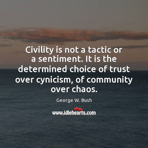 Civility is not a tactic or a sentiment. It is the determined Image
