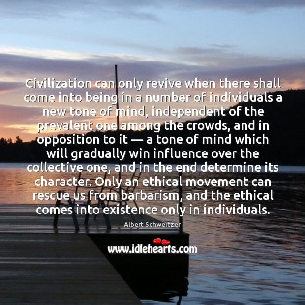 Civilization can only revive when there shall come into being in a number of individuals a new tone of mind Image