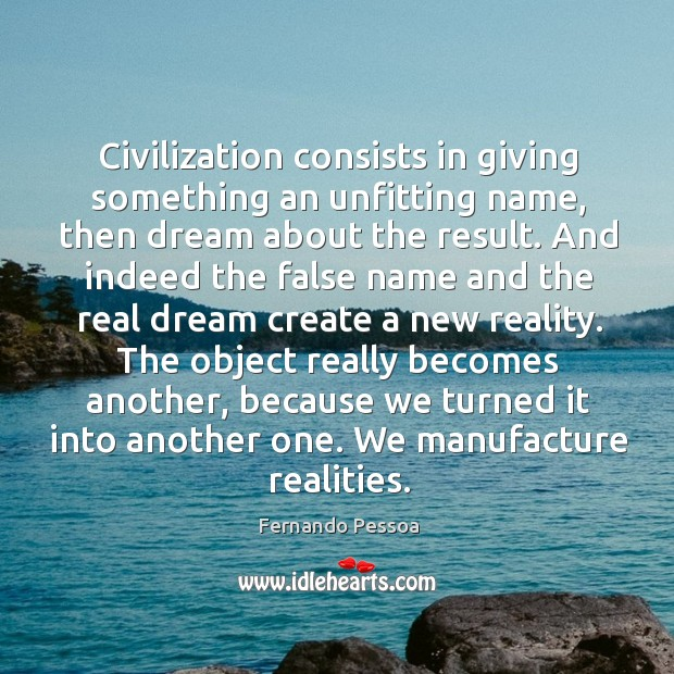 Civilization consists in giving something an unfitting name, then dream about the Image