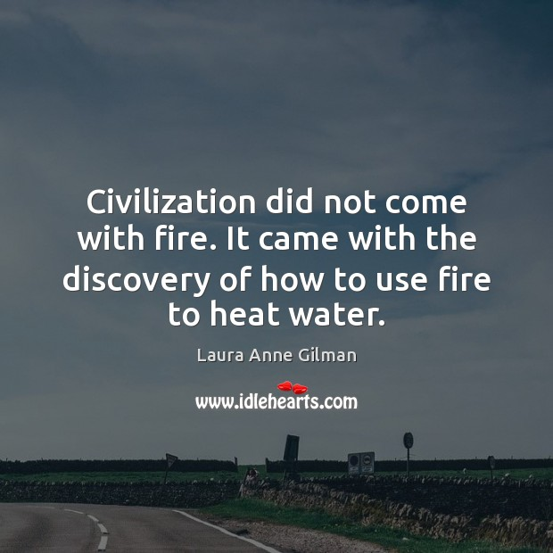 Civilization did not come with fire. It came with the discovery of Image