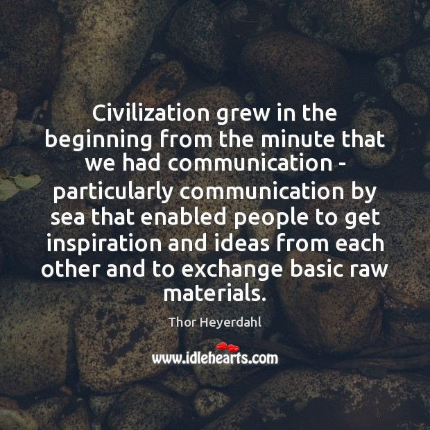 Civilization grew in the beginning from the minute that we had communication Communication Quotes Image