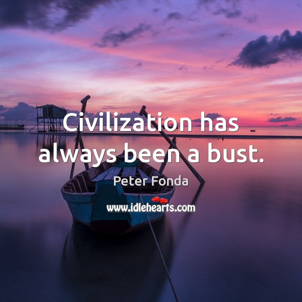 Civilization has always been a bust. Image