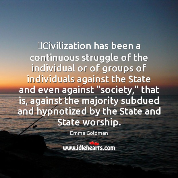 Civilization has been a continuous struggle of the individual or of groups Image