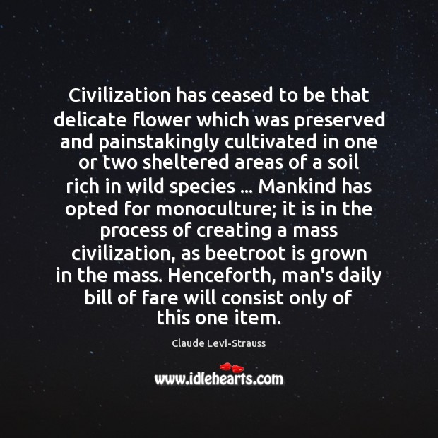 Image, Civilization has ceased to be that delicate flower which was preserved and