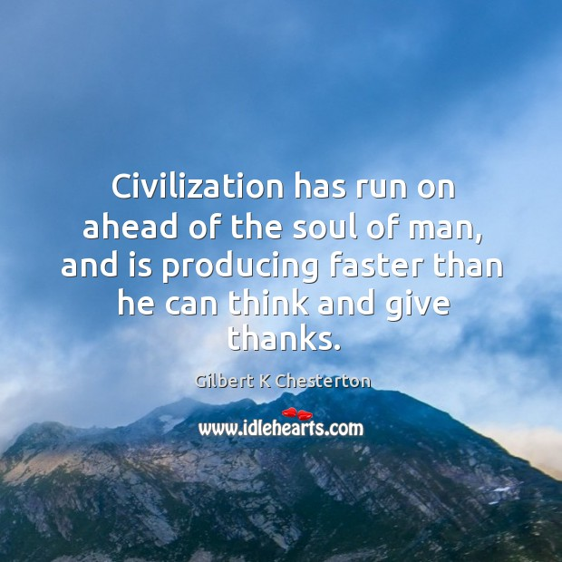 Civilization has run on ahead of the soul of man, and is Image