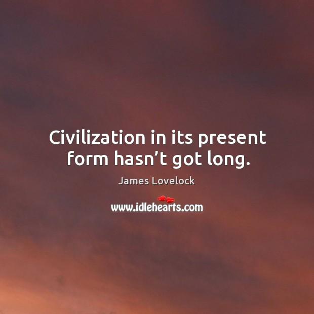 Civilization in its present form hasn't got long. Image
