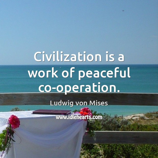 Image, Civilization is a work of peaceful co-operation.