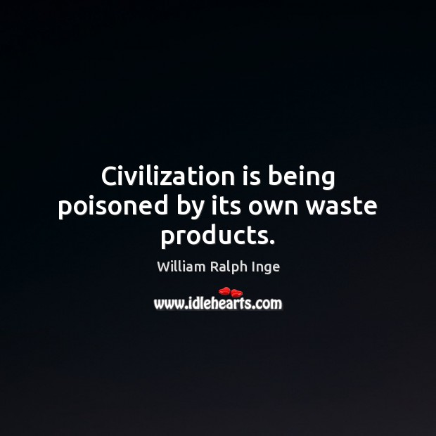 Civilization is being poisoned by its own waste products. Image