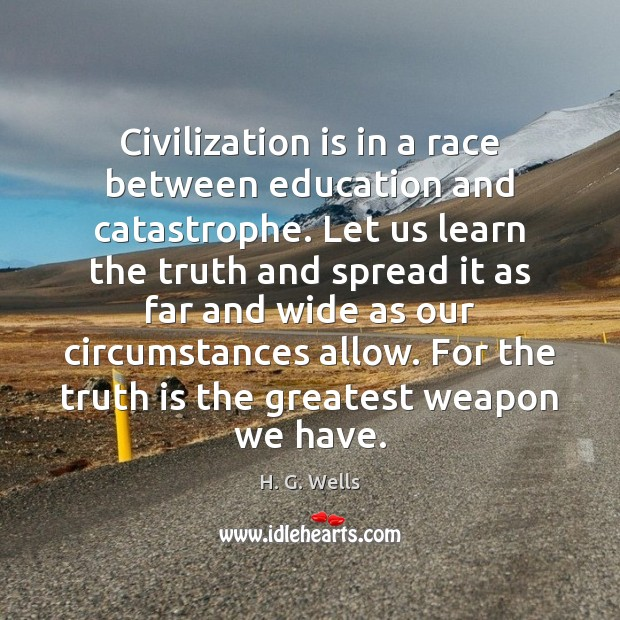 Image, Civilization is in a race between education and catastrophe. Let us learn