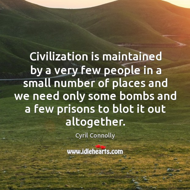 Image, Civilization is maintained by a very few people in a small number of places and we need
