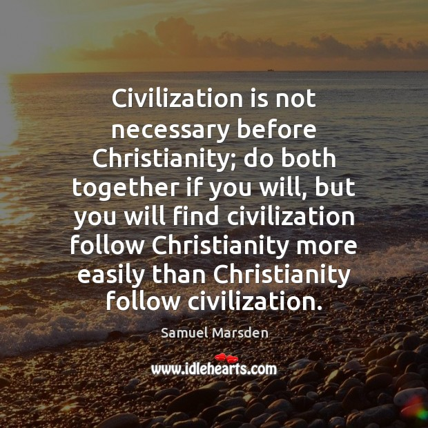 Civilization is not necessary before Christianity; do both together if you will, Image