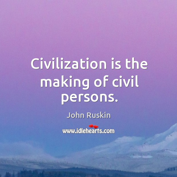 Image, Civilization is the making of civil persons.