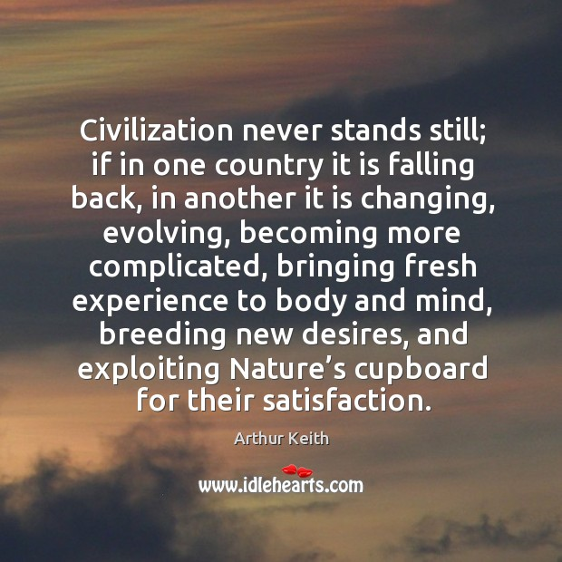 Civilization never stands still; if in one country it is falling back Image