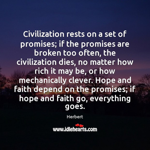 Civilization rests on a set of promises; if the promises are broken Clever Quotes Image