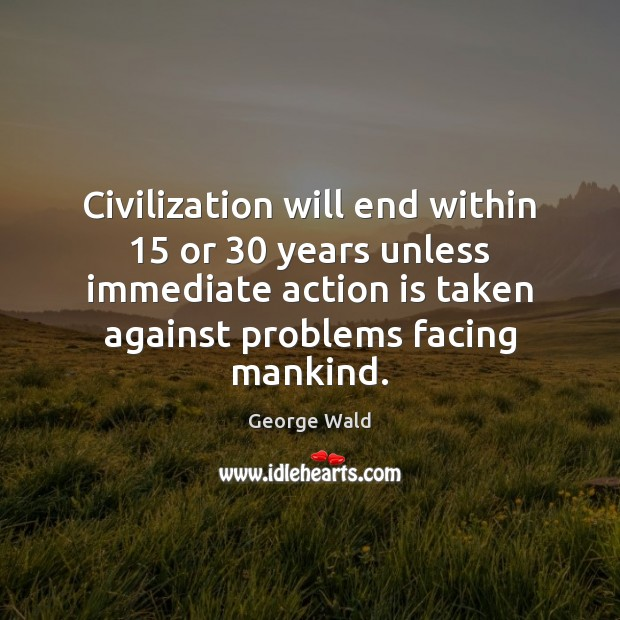 Civilization will end within 15 or 30 years unless immediate action is taken against Image