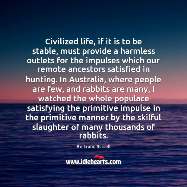 Civilized life, if it is to be stable, must provide a harmless Image