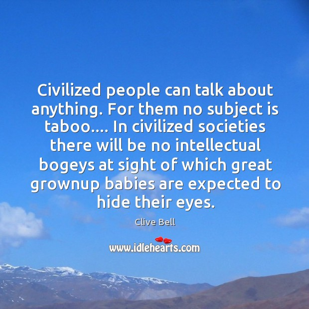 Civilized people can talk about anything. For them no subject is taboo…. Image