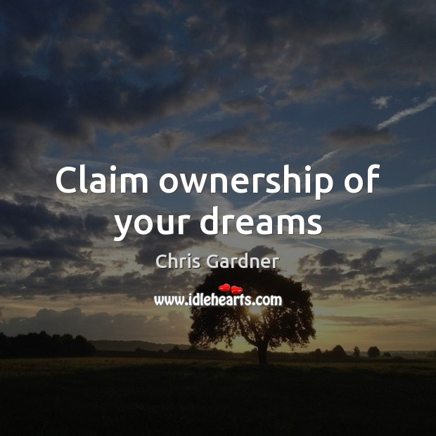 Claim ownership of your dreams Chris Gardner Picture Quote