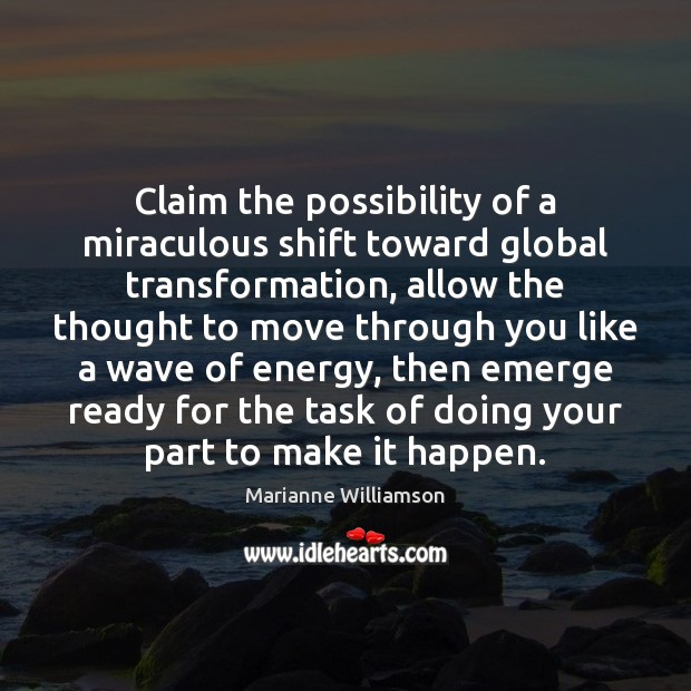 Image, Claim the possibility of a miraculous shift toward global transformation, allow the