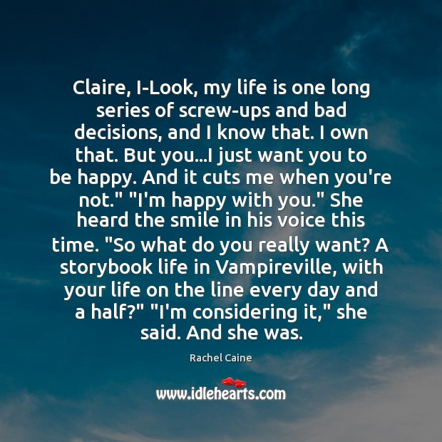 Claire, I-Look, my life is one long series of screw-ups and bad Rachel Caine Picture Quote
