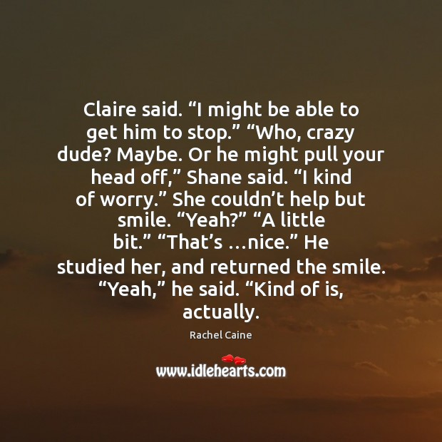 """Claire said. """"I might be able to get him to stop."""" """"Who, Rachel Caine Picture Quote"""