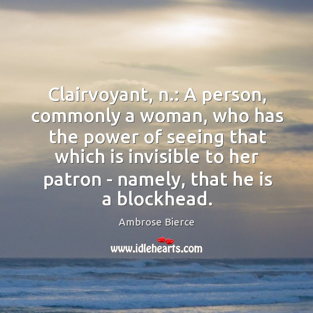 Image, Clairvoyant, n.: A person, commonly a woman, who has the power of
