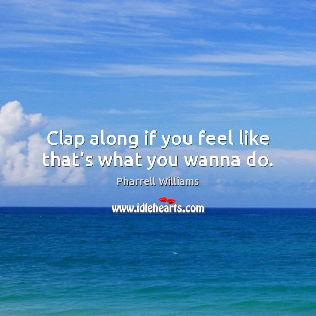 Clap along if you feel like that's what you wanna do. Image