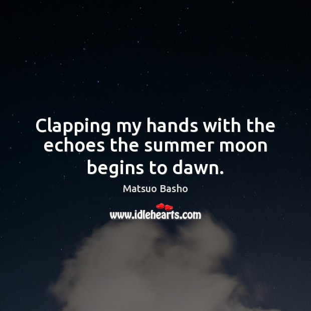 Clapping my hands with the echoes the summer moon begins to dawn. Summer Quotes Image