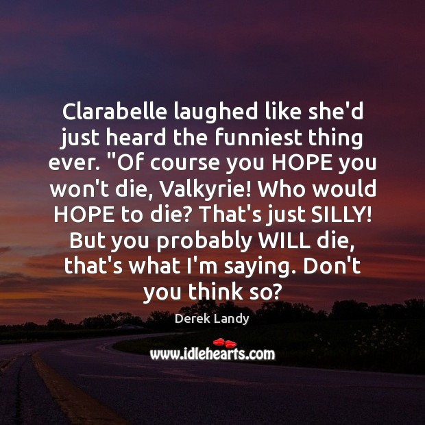 "Image, Clarabelle laughed like she'd just heard the funniest thing ever. ""Of course"
