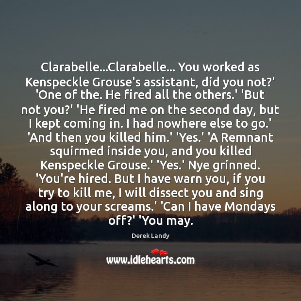 Clarabelle…Clarabelle… You worked as Kenspeckle Grouse's assistant, did you not?' Image
