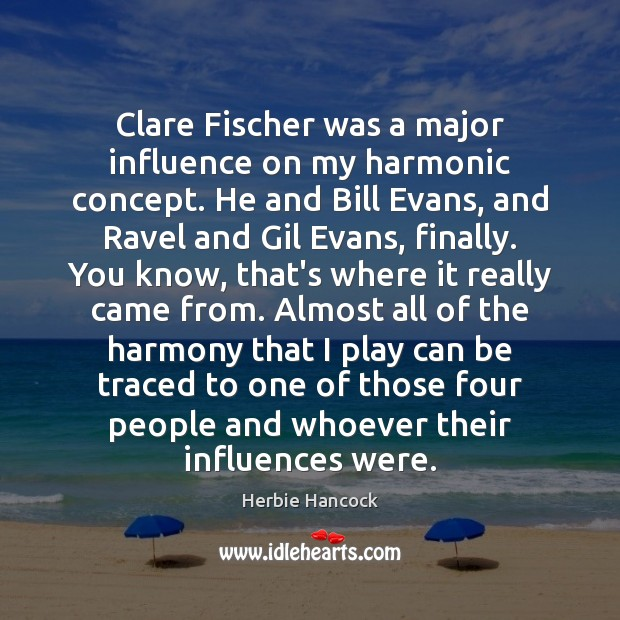 Clare Fischer was a major influence on my harmonic concept. He and Image