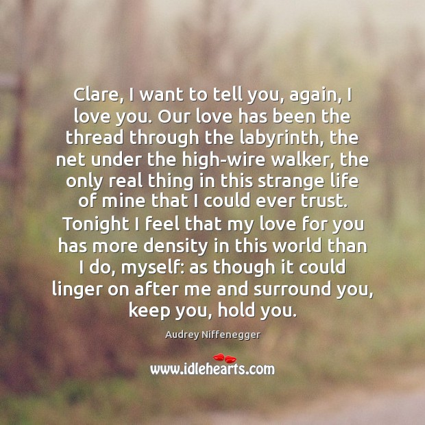 Image, Clare, I want to tell you, again, I love you. Our love