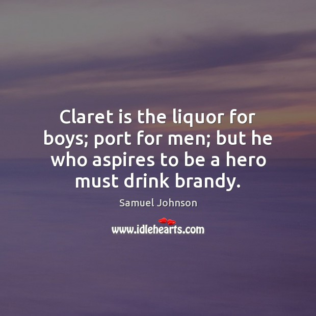Image, Claret is the liquor for boys; port for men; but he who