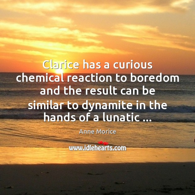 Clarice has a curious chemical reaction to boredom and the result can Image