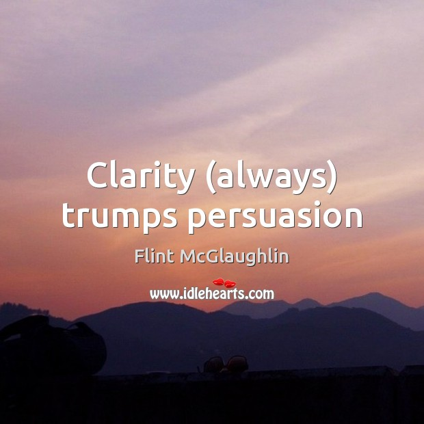 Clarity (always) trumps persuasion Image