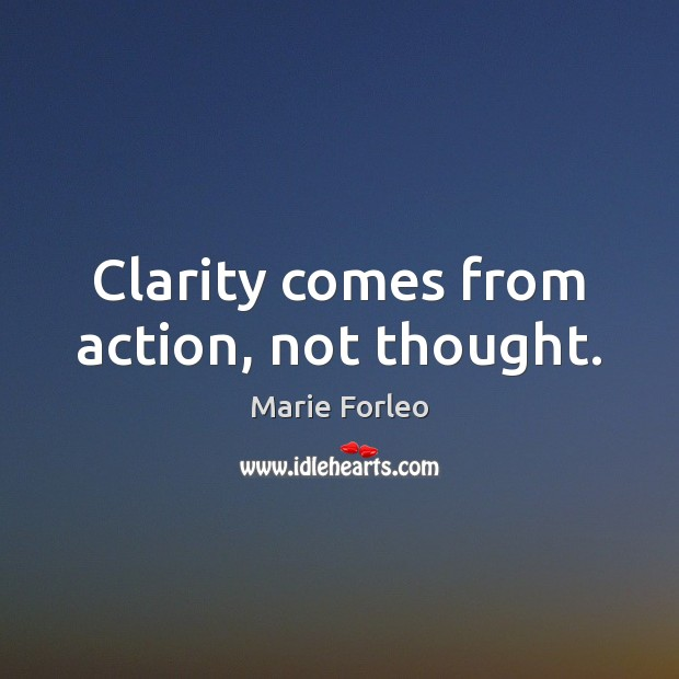Clarity comes from action, not thought. Image