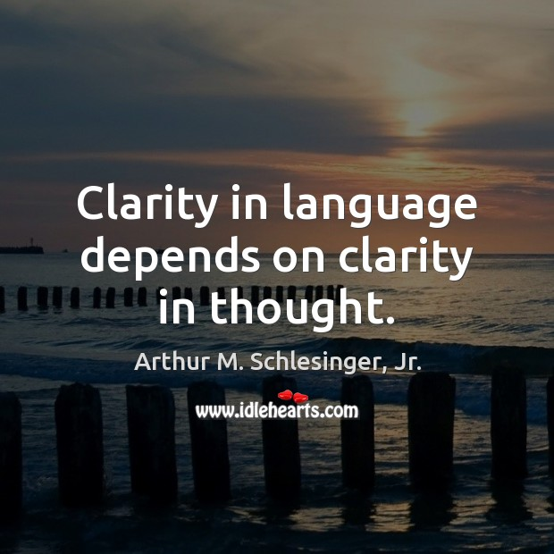 Clarity in language depends on clarity in thought. Image